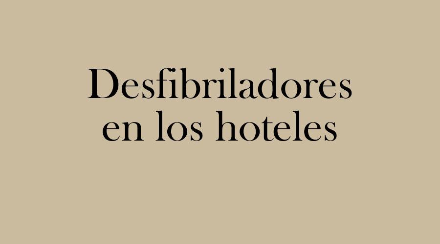 Desfibriladores en los hoteles ¿Por qué tan pocos?